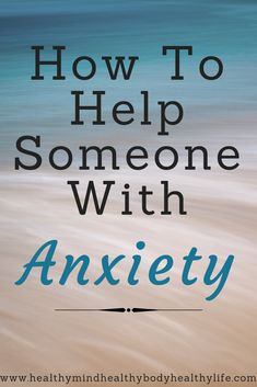 How to help someone with anxiety. We all have a friend or family member that we love but suffers from anxiety and/or depression. Learn how to help them. #anxiety #depression #help #anxious #person #friend #family