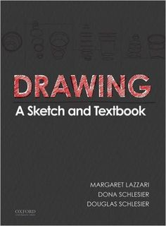 Drawing: A Sketch and Textbook: Margaret Lazzari, Dona Schlesier, Douglas Schlesier: 9780199368273: Amazon.com: Books