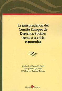 La jurisprudencia del Comité Europeo de Derechos Sociales frente a la crisis económica / Carlos L. Alfonso Mellado, Luis Jimena Quesada, Ma. Carmen Salcedo Beltrán