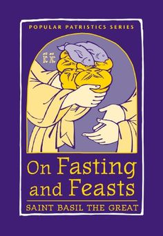 On Fasting and Feasts, PPS50 (Popular Patristics) by St Basil the Great http://www.amazon.com/dp/0881414808/ref=cm_sw_r_pi_dp_Ok6-tb0TR714Q
