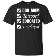 Dog Mom Tattoo Shirts Dog Mom Tattooed Educated Employed T-shirts Hoodies Sweatshirts