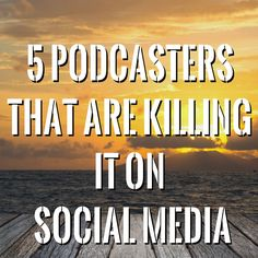 5 Podcasters That Are Killing It Using Social Media For Marketing
