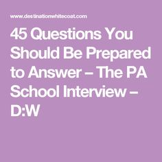 45 questions you should be prepared to answer the pa school interview d - Physician Assistant Interview Questions For Physician Assistants With Answers