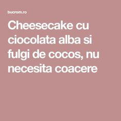 Cheesecake cu ciocolata alba si fulgi de cocos, nu necesita coacere