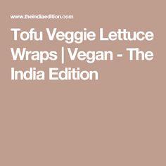 Tofu Veggie Lettuce Wraps   Vegan - The India Edition