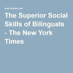 The Superior Social Skills of Bilinguals - The New York Times