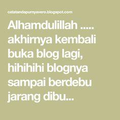 Alhamdulillah ..... akhirnya kembali buka blog lagi, hihihihi blognya sampai berdebu jarang dibu...