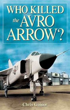 """""""Who Killed the Avro Arrow"""" by Chris Gainor Canadian Army, Canadian History, Canadian Coins, Avro Arrow, Hatley Castle, Old Planes, Drone Technology, Newfoundland And Labrador, Aviation Art"""