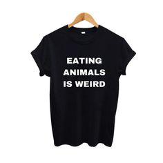 Eating Animals Is Weird #vegan #tshirt #fashion #eatinganimailsisweird