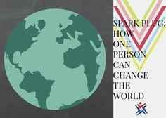 How one person can change the world.