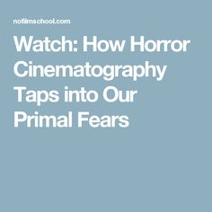 Watch: How Horror Cinematography Taps into Our Primal Fears
