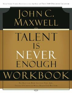 Talent is Never Enough Workbook: Art, Imagination and Spirit:  A Reflection on Creativity and Faith by John C. Maxwell, http://www.amazon.com/dp/B0050OX35A/ref=cm_sw_r_pi_dp_7P6Itb0M8N5ZW