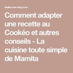 Comment adapter une recette au Cookéo et autres conseils - La cuisine toute simple de Mamita