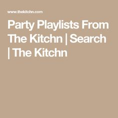 Party Playlists From The Kitchn | Search | The Kitchn