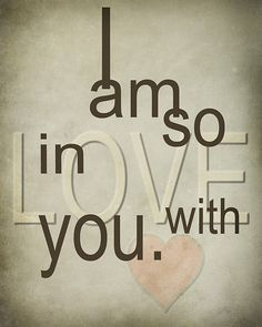 I so am....madly, deeply,passionately, romantically in love with you.