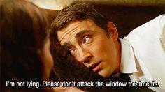 """""""I'll be so mad if you're lying you'll have me scratching the drapes."""" - Pushing Daisies"""