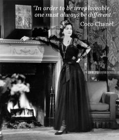 """""""In order to be irreplaceable one must always be different."""" Coco Chanel"""
