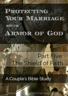 Our marriages need protecting. And God gives us His armor to keep us safe and strong. This Couple's Bible study  tells about the shield that protects us from all the attacks of the enemy. | Simply One in Marriage.