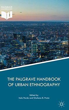 The Palgrave Handbook of Urban Ethnography by Italo Pardo https://www.amazon.com/dp/331964288X/ref=cm_sw_r_pi_dp_U_x_YYxvAbMGWHB0B