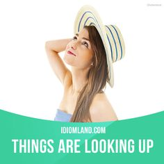 """Things are looking up"" means ""the situation is getting better"". Example: Last…"