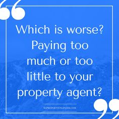 Is it better to pay too much or too little to your estate agent? What are the different consequences I am subjecting myself to?