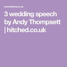 3 wedding speech by Andy Thompsett | hitched.co.uk