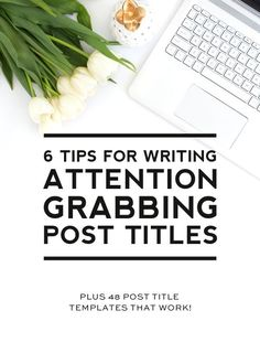6 Tips for Writing Attention Grabbing Post Titles