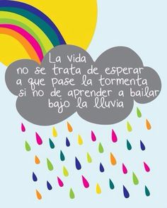 """La no se trata de esperar a que pase la si no de aprender a bailar bajo la lluvia."" ""Life is not expected to pass the storm, if not learn to dance in the rain. Motivacional Quotes, Rain Quotes, Cute Quotes, Quotes En Espanol, Frases Humor, Learn To Dance, Dancing In The Rain, More Than Words, Spanish Quotes"