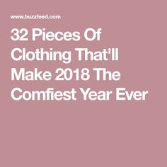 32 Pieces Of Clothing That'll Make 2018 The Comfiest Year Ever
