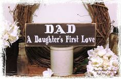 DAD a Daughters First Love Sign Home Decor by AppalachianPrimitive, $14.00