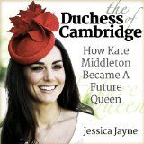 Free Kindle Book -  [Biographies & Memoirs][Free] The Duchess of Cambridge: How Kate Middleton Became A Future Queen (Royal Princesses Book 3)
