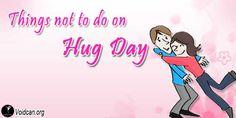 Voidcan.org shares with you  things which should be taken care before celebrating hug Day