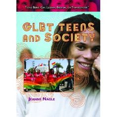 GLBT Teens and Society (Teens: Being Gay, Lesbian, Bisexual, Or Transgender) (2010)  By: Jeanne Nagle  ISBN: 1435835816  $33.25 This would be a good reference resource for teens that are GLBT. It offers information on how to react or respond in certain situations that can come up at any time. It also provides strategies for coming out. This would be a great resource for teens who don't know what to do, or feel uncomfortable with coming out.