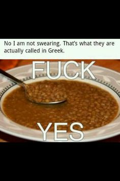 only Greeks would get this - φακές Greek Memes, Funny Greek Quotes, Greek Sayings, Greek Girl, Greek Language, Greek Culture, Adventure Quotes, Adventure Time, Greek Words