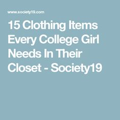 15 Clothing Items Every College Girl Needs In Their Closet - Society19