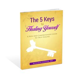 """Get Your free Ebook """"The 5 Keys to Healing Yourself"""".  Written by a medical doctor and medical intuitive. www.DrKatharina.com"""