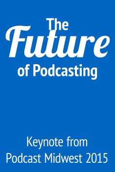 "The Future of Podcasting (keynote from Podcast Midwest 2015)  The future of #podcasting is more than ""more"": more podcasts, more podcasters, more money, more Android/iPhone, etc. Daniel J. Lewis presented this as the opening keynote for Podcast Midwest 2015 in Chicago. #PMW15"