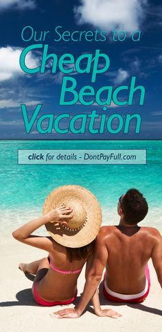 Our Secrets to a Cheap Beach Vacation - http://www.dontpayfull.com/blog/our-secrets-to-a-cheap-beach-vacation