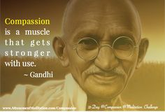 Compassion is like a muscle, it gets stronger with practice. Gandhi, People Around The World, Change The World, Positive Affirmations, Compassion, Like You, Yup, Believe, Meditation