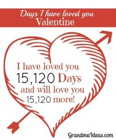 Give your Valentine a card that tells how many days you have loved him.