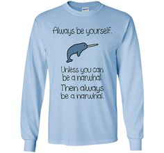 The Always Be A Narwhal Funny Narwhal Shirts