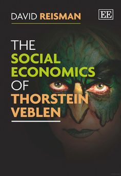 The Social Economics of Thorstein Veblen by David Reisman