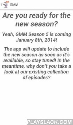 Good Mythical Morning - GMM  Android App - playslack.com , NOTICE: Unfortunately, the new update to the YouTube Data API has shut off most of the RSS feeds that this app depends on. This is not my fault, as YouTube is the one who disabled the video feeds. Hopefully we can get this fixed soon :(GMM season 7 support is now added, enjoy!!!Every day, the app will sync in the background and display a notification letting you know of a new episode upload, which you can click on and watch the video…