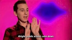 Alright, public school, calm down (Trixie Mattel)