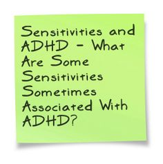 """If you or your loved one (your child, spouse, sibling, etc.) have ADHD, do you ever notice that this person seems to be more sensitive to things than others who do not have ADHD? It is not unusual for individuals with ADHD to feel both emotionally hyper-sensitive, as well as physically hyper-sensitive to touch, sounds, light, even the tags on clothing.""..."