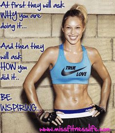 At first they will ask WHY you are doing it...   And then they will ask HOW you did it...   BE INSPIRING