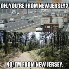 New Jersey. This is true of my previous encounters. No I live where there is lots of open preserved green space ~ New Jersey Humor, New Jersey Quotes, Toms River, Moving To Florida, All Things New, Jersey Girl, Nature, Places To Go, Scenery