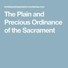 The Plain and Precious Ordinance of the Sacrament