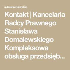 Kontakt | Kancelaria Radcy Prawnego Stanisława Domalewskiego Kompleksowa obsługa przedsiębiorców http://www.radcaprawnyminsk.pl #Minsk #Mazowiecki