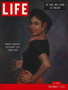 November 1st, 1954  Dorothy Dandridge - first African American woman to be on the cover of Life Magazine, as well as the first African American to be nominated for a Best Actress Oscar.